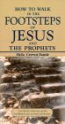 How to Walk in the Footsteps of Jesus and the Prophets: A Scripture Reference Guide for Biblical Sites in Israel and Jordan by Hela Crown-Tamir